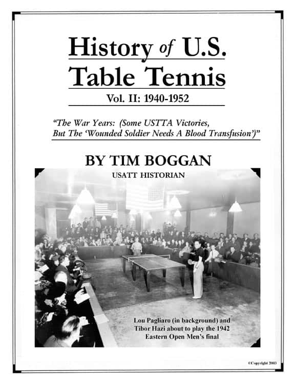 "History of U.S. Table Tennis Vol. II:1940-1952 ""The War Years: (Some USTTA Victories, But The 'Wounded Soldier Needs a Blood Transfusion')"" By Tim Boggan USATT Historian"